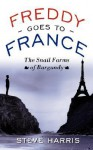 Freddy Goes to France: The Snail Farms of Burgundy - Steve Harris