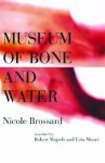 Museum of Bone and Water - Nicole Brossard, Robert Majzels, Erin Moure