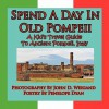 Spend a Day in Old Pompeii, a Kid's Travel Guide to Ancient Pompeii, Italy - Penelope Dyan, John D. Weigand