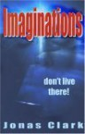 Imaginations, Don't Live There! - Jonas Clark