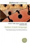 Haitian Creole Language - Agnes F. Vandome, John McBrewster, Sam B Miller II