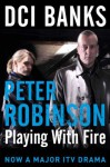 DCI Banks: Playing With Fire (Inspector Banks 14) - Peter Robinson
