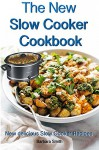 The New Slow Cooker Cookbook: New delicious Slow Cooker Recipes: (Crock pot recipies, Slow Cooker recipies, Crock Pot Dump Meals, Crock Pot cookbook, Slow Cooker cookbook) - Barbara Smith