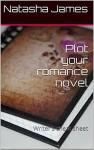 Plot your romance novel: Writer's cheat sheet - Natasha James