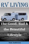 RV Lіvіng: The Good, Bad & the Beautiful Lifestyle(living in an rv full time, living in an rv, rv boondocking, rv living hacks, motorhome living for beginners, rv travel, rv living with kids) - Sam Anderson