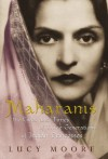 Maharanis: The Lives and Times of Three Generations of Indian Princesses - Lucy Moore