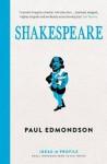 Shakespeare: An Introduction: Ideas in Profile - Paul Edmondson
