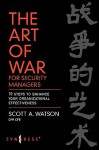 The Art of War for Security Managers: 10 Steps to Enhancing Organizational Effectiveness - Scott Watson