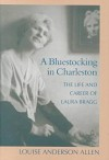 A Bluestocking In Charleston: The Life And Career Of Laura Bragg - Louise Anderson Allen