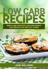 LOW CARB: Low Carb Recipes: Simple and effective low carb weight loss recipes for healthy living!! (lose weight, lose belly fat,low carb diet,everyday healthy diet) - Jane Williams