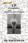 Up in Fairmount and Other Outer Body Experiences - Robert Paul Durham