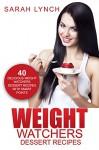 Weight Watchers: Weight Watchers Dessert Recipes - 40 Delicious Weight Watchers Dessert Recipes With Smart Points (2016 Smart Points, Dessert Cookbook, Weight Watchers Cookbook, Dessert Recipes) - Sarah Lynch