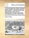 The life and glorious actions of Edward Prince of Wales, (commonly call'd the Black Prince) ... Also the history of his royal brother John of Gaunt, ... Collected from records, manuscripts, and historians by Arthur Collins, Esq - Arthur Collins