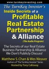 The TurnKey Investor's Inside Secrets of a Profitable Real Estate Partnership & Alliance (Audio Program): The Secrets of our Real Estate Business Partnership & Alliance We Don t Publicly Discuss! - Matthew S. Chan, Tony Calloway