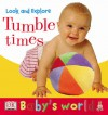 Baby's World: Look and Explore: Tumble Times! (Board Book) - Lara Tankel Holz, Beth Landis, Steve Gorton
