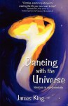 Dancing with the Universe: Lessons in Synchronicity - James King