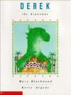 Derek The Dinosaur - Mary Blackwood, Kerry Argent