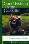 Good Fishing in the Catskills: A Complete Angler's Guide (Third Edition) (Backcountry Guides) - Jim Capossela