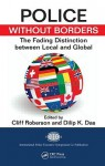 Police Without Borders: The Fading Distinction Between Local and Global - Roberson Cliff, Dilip Das, Roberson Cliff