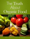 The Truth About Organic Food - - Michael Goldstein