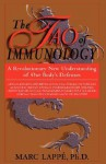 The Tao Of Immunology: A Revolutionary New Understanding Of Our Body's Defenses - Marc Lappé, Marc Lappe