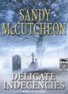 Delicate Indecencies - Sandy Mccutcheon