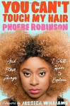 You Can't Touch My Hair: And Other Things I Still Have to Explain - Phoebe Robinson, Jessica Williams