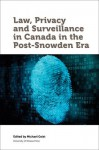 Law, Privacy and Surveillance in Canada in the Post-Snowden Era (Law, Technology and Society) - Michael Geist, Wesley Wark, Michael Geist