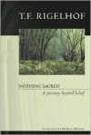 Nothing Sacred: A Journey Beyond Belief - T.F. Rigelhof