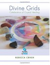 Divine Grids, a Celebration of Crystal Healing - Rebecca Cohen