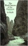 Black Canyon of the Gunnison in Depth - Wallace Hansen, Carolyn Dodson, T.J. Priehs
