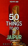50 things to do in Jaipur (50 Things (Discover India) Book 8) - David Riley
