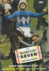 The Magnificent Seven: Seven Winners in a Day - How Frankie Dettori Achived the Impossible - Graham Sharpe