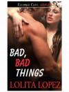 Bad, Bad Things - Lolita Lopez