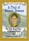 A Trail of Broken Dreams: The Gold Rush Diary of Harriet Palmer - Barbara Haworth-Attard