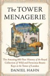 The Tower Menagerie: The Amazing 600-Year History of the Royal Collection of Wild and Ferocious Beasts Kept at the Tower of London - Daniel Hahn
