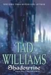 Shadowrise: Volume Three of Shadowmarch - Tad Williams