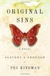 Original Sins: A Novel of Slavery & Freedom - Peg Kingman