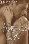 In the Marshal's Arms - Emma Jay