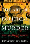 The Art of Political Murder: Who Killed the Bishop? - Francisco Goldman