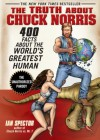 The Truth About Chuck Norris: 400 Facts About the World's Greatest Human - Ian Spector, Angelo Vildasol