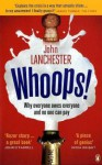Whoops! Why Everyone Owes Everyone and No One Can Pay - John Lanchester