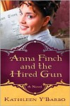 Anna Finch and the Hired Gun - Kathleen Y'Barbo