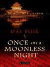 Once on a Moonless Night - Sijie Dai, Adriana Hunter