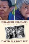 Elizabeth and Hazel: Two Women of Little Rock - David Margolick