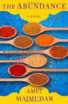 The Abundance: A Novel - Amit Majmudar