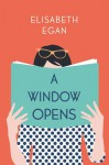 A Window Opens: A Novel - Elisabeth Egan