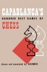 Capablanca's Hundred Best Games of Chess - Harry Golombek, Julius Du Mont, Sam Sloan