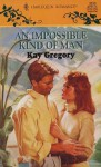 An Impossible Kind Of Man - Kay Gregory