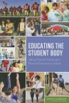 Educating the Student Body: Taking Physical Activity and Physical Education to School - Committee on Physical Activity and Physical Education in the School Environment, Food and Nutrition Board, Institute of Medicine